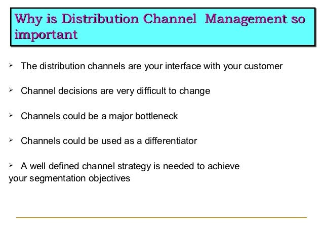 Why is Distribution Channel Management so    Why is Distribution Channel Management so    important    important   The di...
