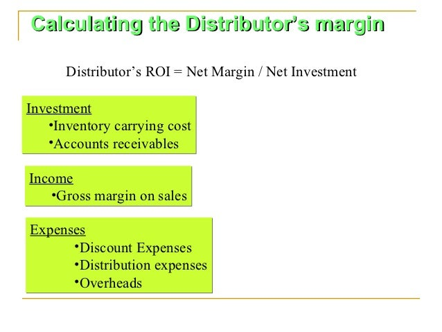 Calculating the Distributor's margin      Distributor's ROI = Net Margin / Net InvestmentInvestment   •Inventory carrying ...