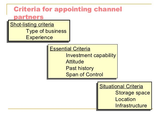 Criteria for appointing channel  partnersShot-listing criteriaShot-listing criteria        Type of business       Type of ...