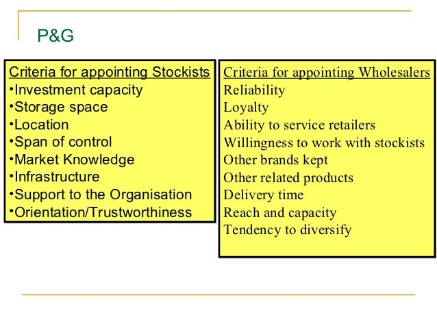 P&GCriteria for appointing Stockists   Criteria for appointing Wholesalers•Investment capacity                Reliability•...