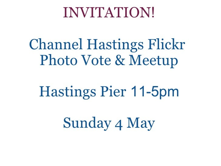 INVITATION ! Channel Hastings Flickr  Photo Vote & Meetup Hastings Pier   11-5pm Sunday 4 May