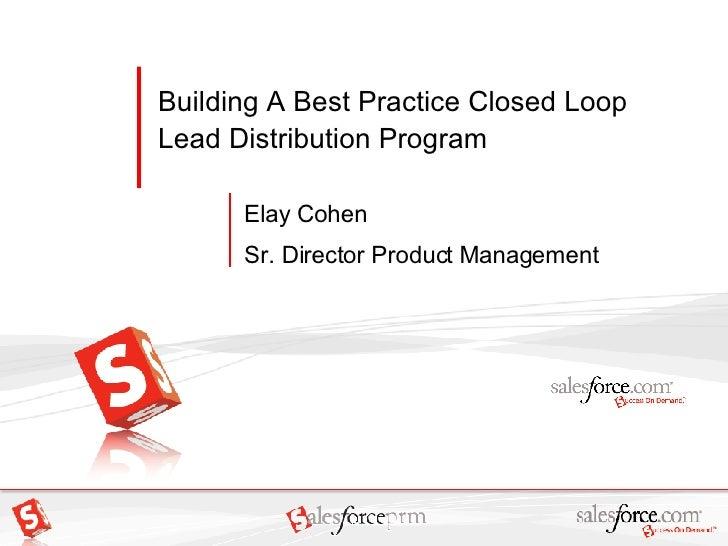 Building A Best Practice Closed Loop Lead Distribution Program Elay Cohen Sr. Director Product Management