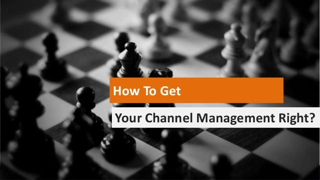 How To Get Your Channel Management Right?