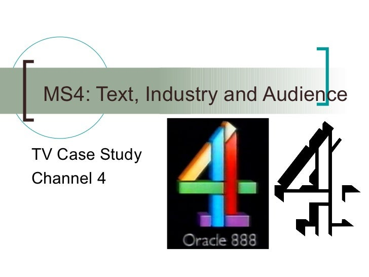 MS4: Text, Industry and Audience TV Case Study Channel 4