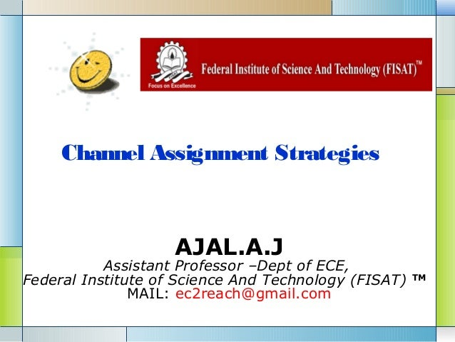 Channel Assignment Strategies                    AJAL.A.J           Assistant Professor –Dept of ECE,Federal Institute of ...