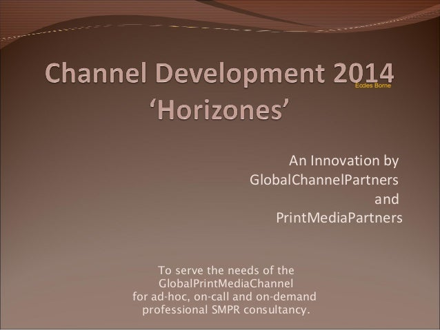 Eccles Borne  An Innovation by GlobalChannelPartners and PrintMediaPartners To serve the needs of the GlobalPrintMediaChan...