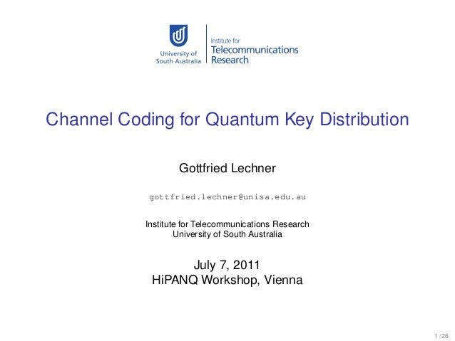 Channel Coding for Quantum Key Distribution                   Gottfried Lechner            gottfried.lechner@unisa.edu.au ...