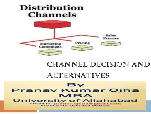 CHANNEL DECISION ANDALTERNATIVES