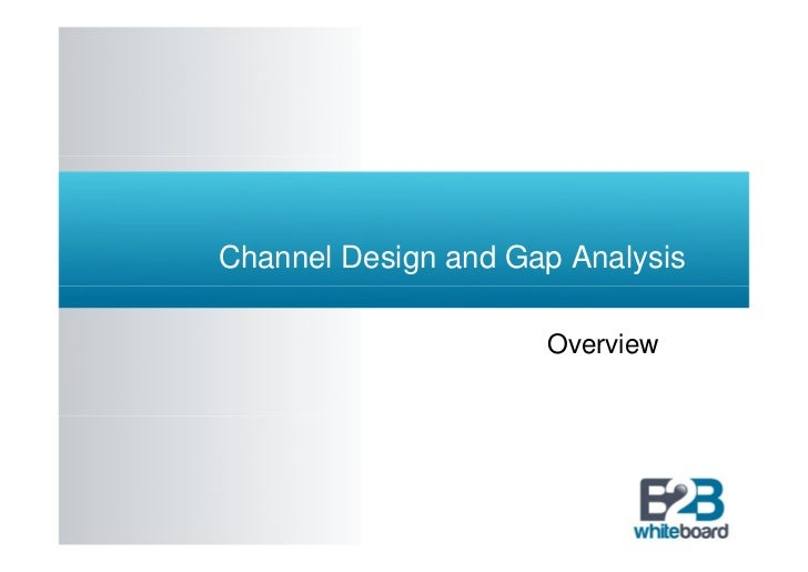 Channel Design and Gap Analysis                     Overview