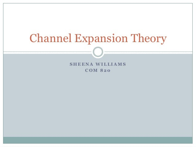 Channel Expansion Theory SHEENA WILLIAMS COM 820