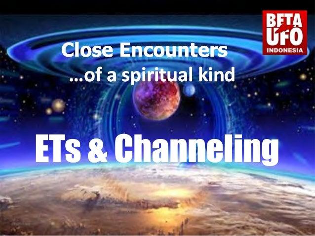 Close EncountersClose Encounters …of a spiritual kind…of a spiritual kind ETs &ETs & ChannelingChannelingETs &ETs & Channe...