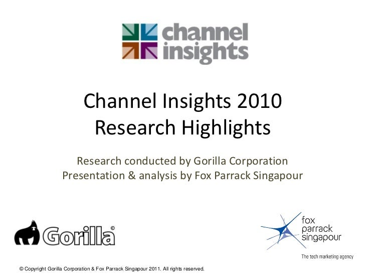 Channel Insights 2010                             Research Highlights                     Research conducted by Gorilla Co...