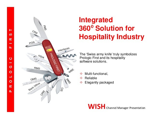 PROLOGICFIRST Integrated 360⁰⁰⁰⁰ Solution for Hospitality Industry The 'Swiss army knife' truly symbolizes Prologic First ...