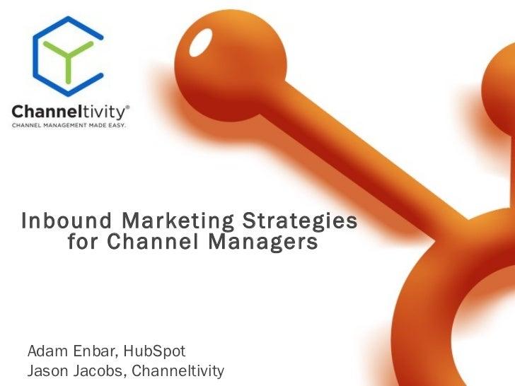 Inbound Marketing Strategies  for Channel Managers Adam Enbar, HubSpot Jason Jacobs, Channeltivity
