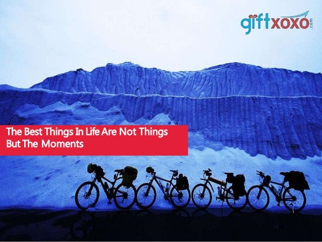The Best Things In LifeAre Not Things But The Moments