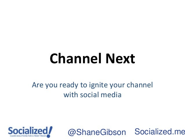 Channel NextAre you ready to ignite your channel         with social media          @ShaneGibson        Socialized.me