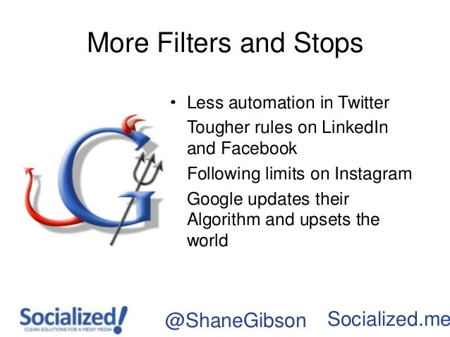 More Filters and Stops      • Less automation in Twitter      • Tougher rules on LinkedIn        and Facebook      • Follo...