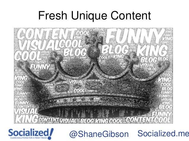 Fresh Unique Content     @ShaneGibson   Socialized.me