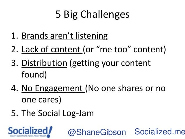 """5 Big Challenges1. Brands aren't listening2. Lack of content (or """"me too"""" content)3. Distribution (getting your content   ..."""