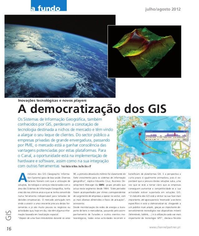 a fundo  julho/agosto 2012  Inovações tecnológicas e novos players  A democratização dos GIS Os Sistemas de Informação Geo...