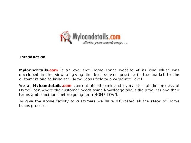 IntroductionMyloandetails.com is an exclusive Home Loans website of its kind which wasdeveloped in the view of giving the ...