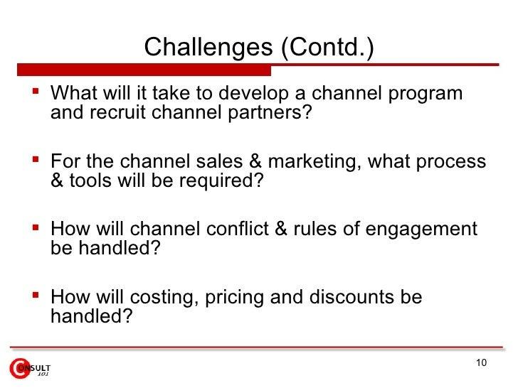 Challenges (Contd.) <ul><li>What will it take to develop a channel program and recruit channel partners? </li></ul><ul><li...