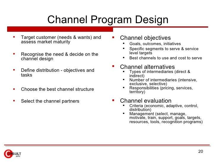 Channel Program Design <ul><li>Target customer (needs & wants) and assess market maturity </li></ul><ul><li>Recognise the ...