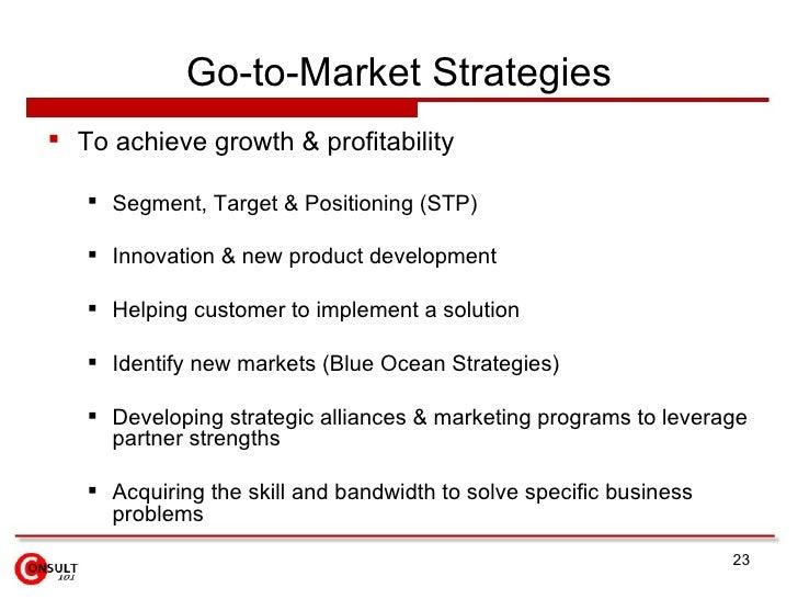 Go-to-Market Strategies <ul><li>To achieve growth & profitability </li></ul><ul><ul><li>Segment, Target & Positioning (STP...