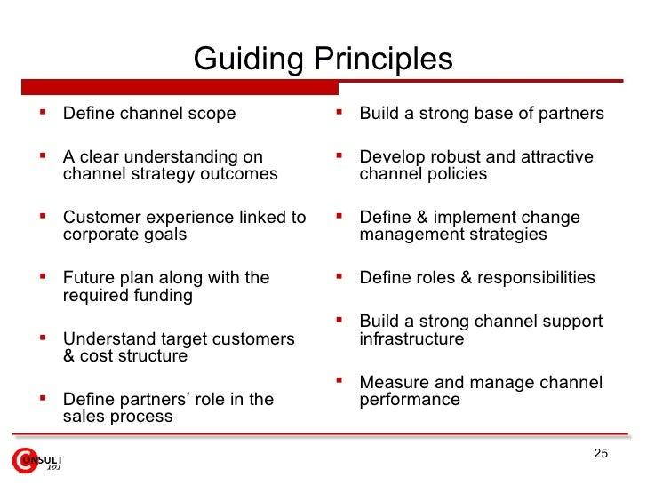 Guiding Principles <ul><li>Define channel scope </li></ul><ul><li>A clear understanding on channel strategy outcomes </li>...