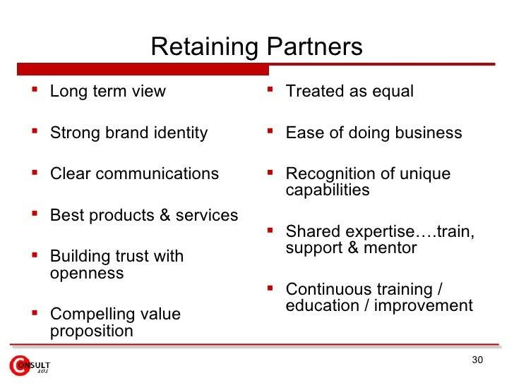 Retaining Partners <ul><li>Long term view  </li></ul><ul><li>Strong brand identity </li></ul><ul><li>Clear communications ...