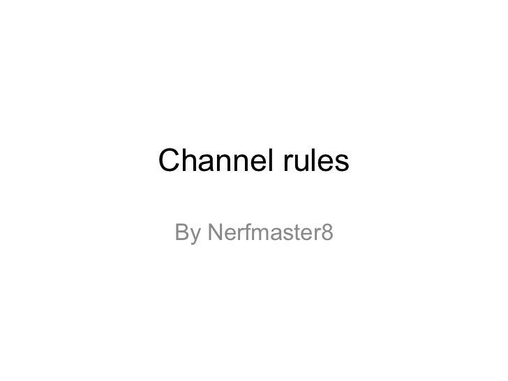 Channel rules By Nerfmaster8