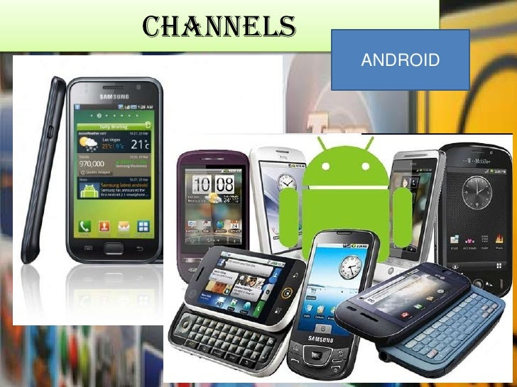 Channels<br />ANDROID<br />