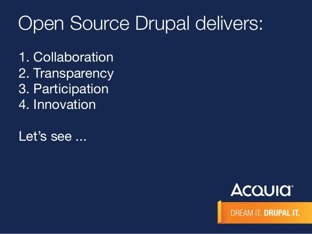 Open Source Drupal delivers:  1. Collaboration  2. Transparency  3. Participation  4. Innovation  Let's see ...