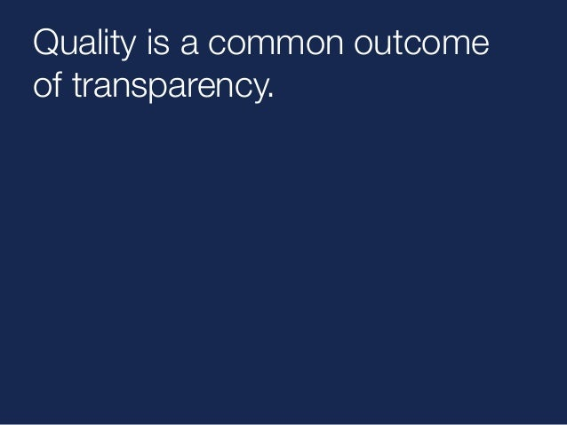 Quality is a common outcome  of transparency.