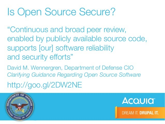 """Is Open Source Secure?  """"Continuous and broad peer review,  enabled by publicly available source code,  supports [our] sof..."""