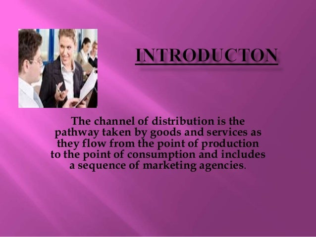 designing channels of distribution Understand how channel management and retailing can improve performance in your business nowadays, a distribution strategy is part of the dna of many companies and a correct channel management is key for the success of your product distribution plans need to be prepared for the long run, combining .