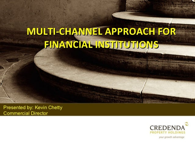 MULTI-CHANNEL APPROACH FOR            FINANCIAL INSTITUTIONSPresented by: Kevin ChettyCommercial Director