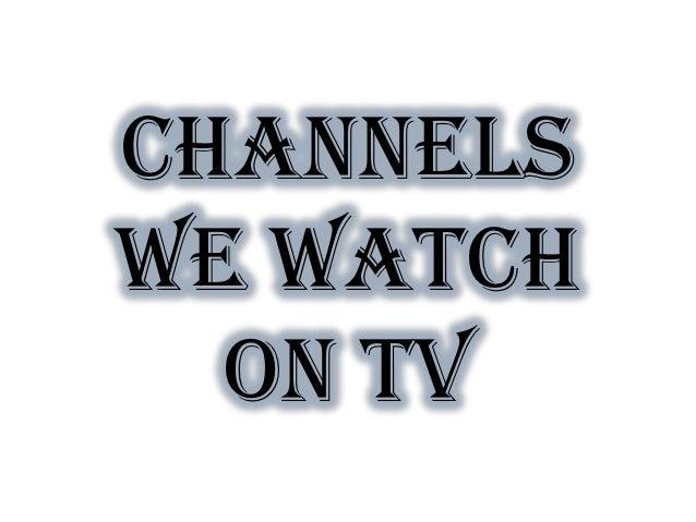 Channelswe watch  on TV