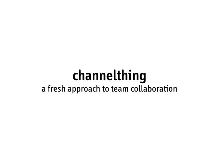 channelthing a fresh approach to team collaboration