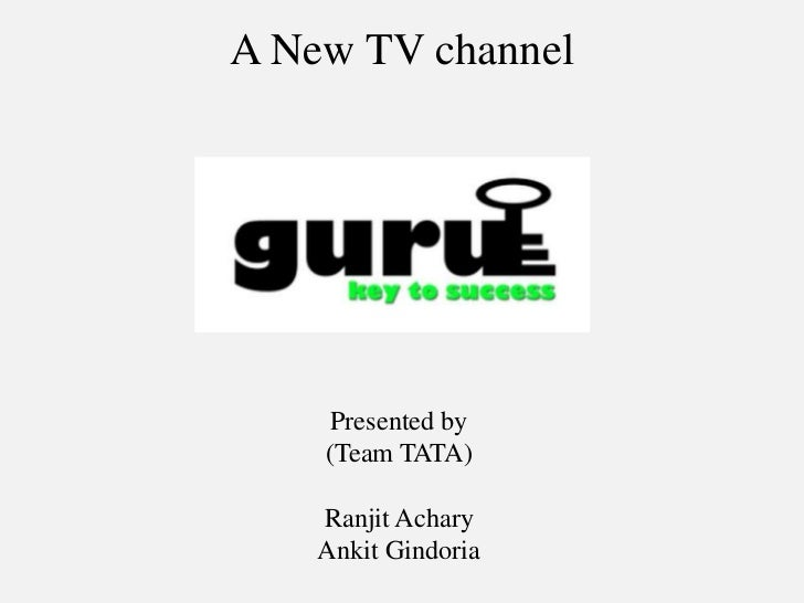 A New TV channel     Presented by    (Team TATA)    Ranjit Achary    Ankit Gindoria