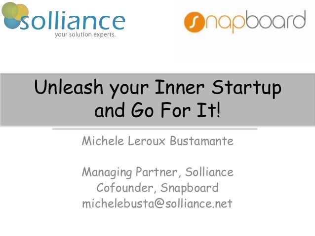 Unleash your Inner Startupand Go For It!Michele Leroux BustamanteManaging Partner, SollianceCofounder, Snapboardmichelebus...
