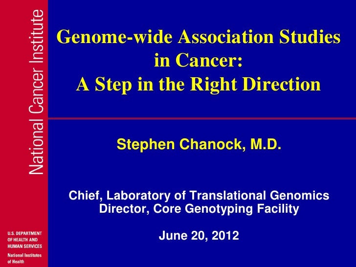 Genome-wide Association Studies          in Cancer: A Step in the Right Direction        Stephen Chanock, M.D. Chief, Labo...