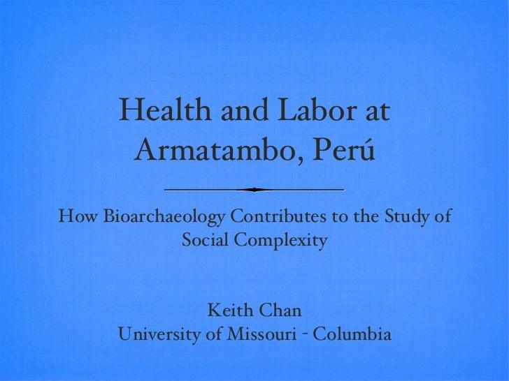 Health and Labor at Armatambo, Perú <ul><li>How Bioarchaeology Contributes to the Study of Social Complexity </li></ul><ul...
