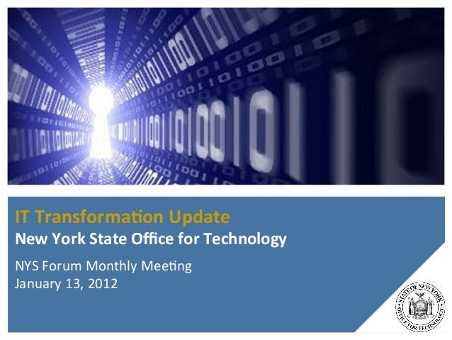 IT	  Transforma+on	  Update	  New	  York	  State	  Office	  for	  Technology	  NYS	  Forum	  Monthly	  Mee1ng	  January	  13...
