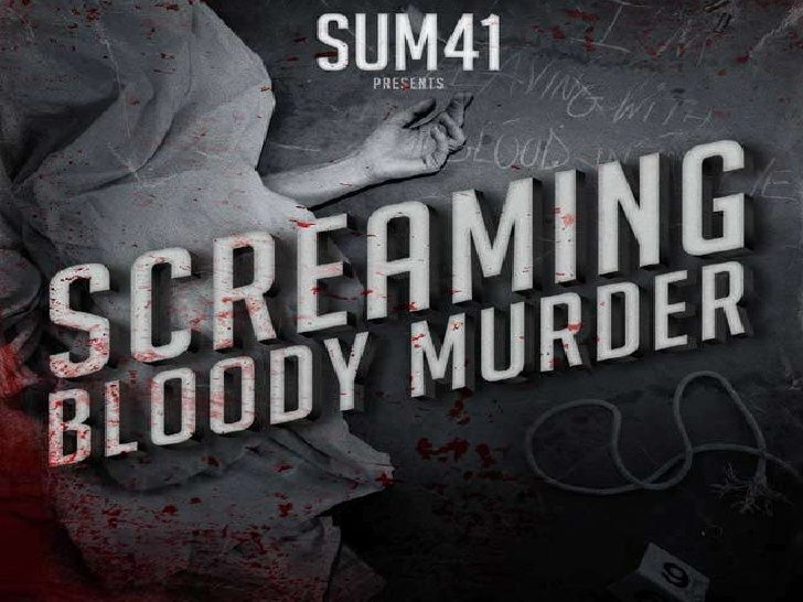 INFORMATIONTitre: Screaming Bloody MurderAuteur: Sum 41Membres: Deryck Whibley (Chanteur, guitare rythmique),Jason McCasli...
