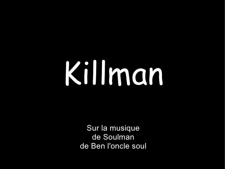 Killman Sur la musique de Soulman  de Ben l'oncle soul