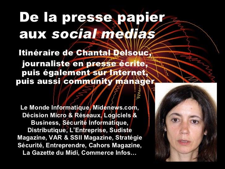 De la presse papier  aux  social medias Itinéraire de Chantal Delsouc, journaliste en presse écrite, puis également sur In...