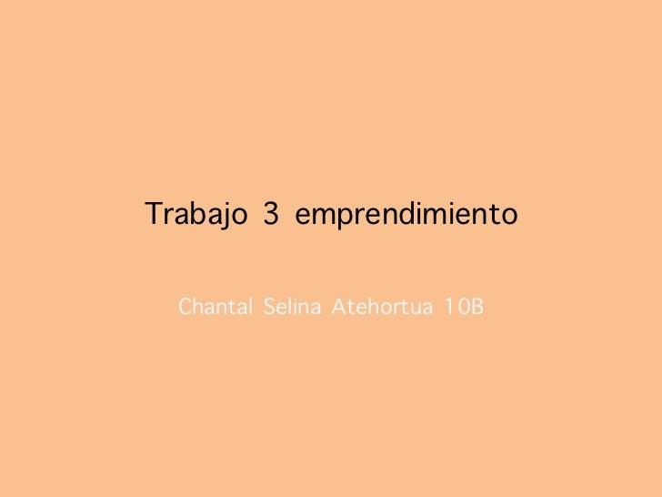 Trabajo 3 emprendimiento  Chantal Selina Atehortua 10B