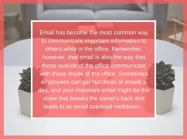 Email has become the most common way to communicate important information to others while in the office. Remember, however...