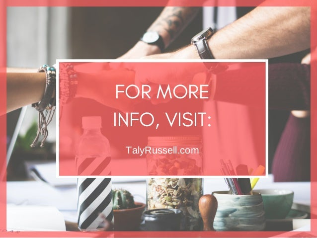 FOR MORE INFO, VISIT: TalyRussell.com